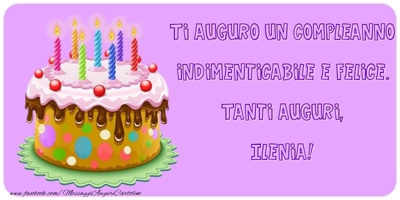 Ti auguro un Compleanno indimenticabile e felice. Tanti auguri, Ilenia - Cartoline compleanno